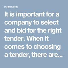 It is important for a company to select and bid for the right tender. When it comes to choosing a tender, there are many important factors that have to be taken into consideration. The services provided by tender information websites can prove to be very useful in this regard.
