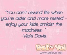 You can't rewind life when you're older and more rested - enjoy your kids amidst the madness. -Vicki Davis #Quote