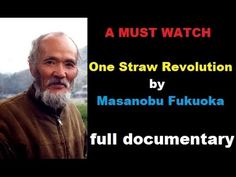 """""""One Straw Revolution"""" - Best Documentary , a Must Watch One Straw Revolution, Masanobu Fukuoka, Environmental Studies, Urban Agriculture, Dream Garden, Permaculture, Documentaries, Youtube, Film"""
