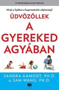 Sandra Aamodt, Sam Wang: Üdvözöllek a gyereked agyában - Mi jár a fejében a… Good Or Well, Parenting Books, More Than Words, Library Books, Diy For Kids, Kindergarten, Language, Reading, Children