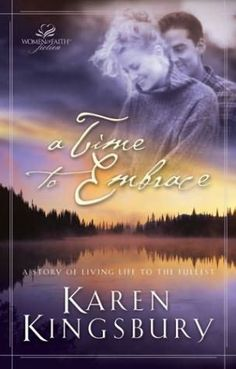 A TIME TO EMBRACE- Karen Kingsbury - Sequel to A Time to Dance!  I think this is a new cover!
