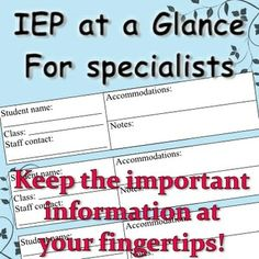 IEP at a Glance for Specialists (branches): keep track of all the IEP's specialists have by condensing it down to the most important information: name, class, accommodations that apply to the music, art, computer, or whatever your classroom setting is, and the best staff person to contact with questions.