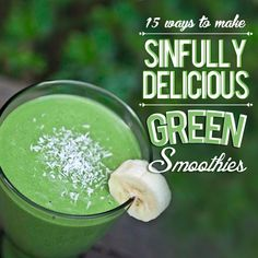 15 Ways to Make Sinfully Delicious Green Smoothies--I just LOVE green smoothies!  #greensmoothies #smoothies #recipes