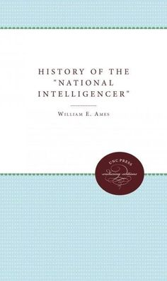 """A History of the """"National Intelligencer"""""""