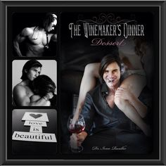 """""""Dessert"""" by Dr. Ivan Rusilko. Book 3 of The Winemaker's Dinner feast trilogy which will be released on 4/30/13! Photos by John Conroy and Dr. Ivan Rusilko. Collage by me."""
