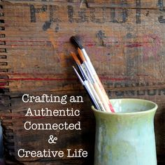 Crafting an Authentic, Connected, and Creative Life : : Why you ARE creative (whether you know it or not) via Crafting Connections