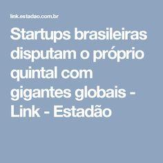 Startups brasileiras disputam o próprio quintal com gigantes globais - Link - Estadão