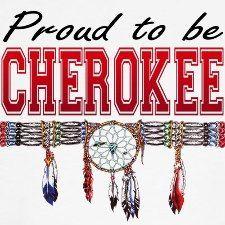 Proud to be Cherokee! <3