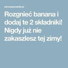 Rozgnieć banana i dodaj te 2 składniki! Natural Remedies, Medicine, Food And Drink, Herbs, Healthy Recipes, Aga, Decor, Therapy, Food