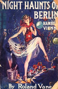 """NIGHT HAUNTS OF BERLIN, HAMBURG & VIENNA by Roland Vane (alias of Ernest McKeag) published by the Federation Press (Gramol House) in 1927 as No. 28 in the series. Cover art by """"L. F."""" An extremely rare digest-paperback, believed never to have been reprinted in later formats. Other books in the series as by Roland Vane include """"Night Haunts of Paris"""" and """"Passion's Plaything."""" As by Paul Renin, there was """"Desert Nights,"""" """"The Brute,"""" """"Divorce,"""" """"The Siren,"""" """"Payment,"""" and """"London's Night…"""