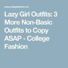 Lazy Girl Outfits: 3 More Non-Basic Outfits to Copy ASAP - College Fashion