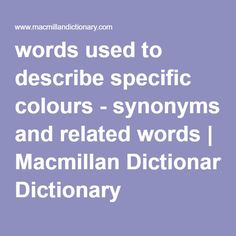 Comprehensive list of synonyms for words used to describe skin color, by Macmillan Dictionary and Thesaurus Macmillan Dictionary, Words To Describe, Vocabulary, The Voice, Knowledge, Colours, Writing, Searching, Drop