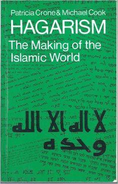 Hagarism: The Making of the Islamic World: Amazon.co.uk: Patricia Crone, Michael Cook: 9780521297547: Books