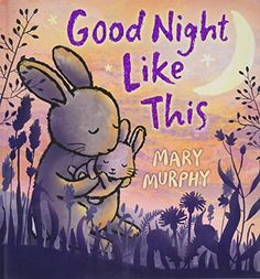 Good Night Like This by Mary Murphy. The contrast of dark and light in the illustrations highlight this dreamy bedtime lullaby.