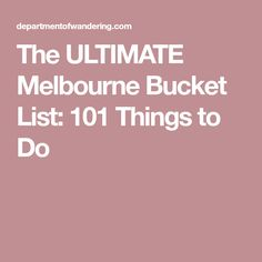 The ULTIMATE Melbourne Bucket List: 101 Things to Do