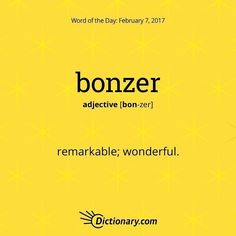 Bonzer (adj) ..remarkable; wonderful