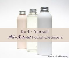 4 DIY All-Natural Facial Cleansers from Keeper of the Home