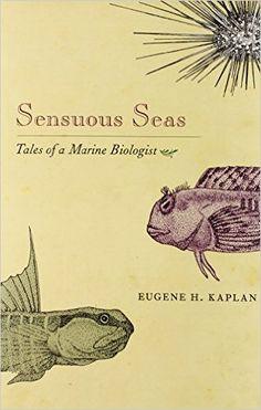 Sensuous Seas: Tales of a Marine Biologist: Eugene H. Kaplan: 9780691125602: Amazon.com: Books