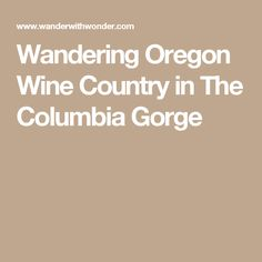 Wandering Oregon Wine Country in The Columbia Gorge