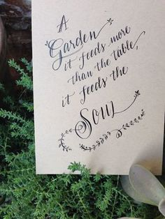 6. YOUR FAVORITE GARDENING QUOTE -- A garden feeds more than the table, it feeds the soul #organic and #gardening