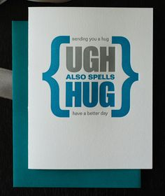 ugh also spells hug. this is just a cute card