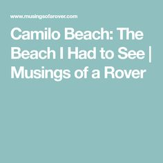 Camilo Beach: The Beach I Had to See   Musings of a Rover