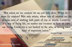 """""""But unless we are creators we are not fully alive. What do I mean by creators? Not only artists, whose acts of creation are the obvious ones of working with paint of clay or words. Fully Alive, Creativity Quotes, Wonder Quotes, Writers Write, Just Breathe, Inspirational Thoughts, Food For Thought, Great Quotes, Live Life"""