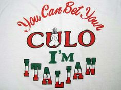 you bet your CULO I'm #Italian!