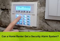 Can a Home Renter Get a Security Alarm System?
