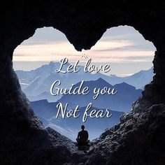 Let love guide you not fear