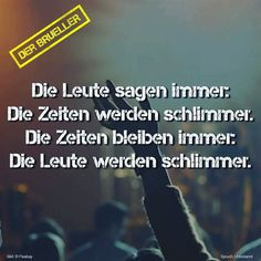 #leute #zeiten #life #lifeisgood #spruch #sprüche #spruchseite #zitat #zitate