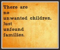 There are no unwanted children, just unfound families.  #adoption