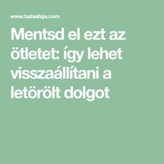 Mentsd el ezt az ötletet: így lehet visszaállítani a letörölt dolgot Coffee Recipes, Good To Know, Internet, Technology, Blog, Creative, Tips, Archive, Tech