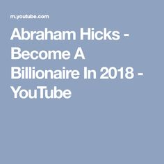 Abraham Hicks - Become A Billionaire In 2018 - YouTube