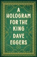 A Hologram for the King by Dave Eggers Hardback February