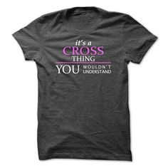 CROSS Thing You Wouldn't Understand T-Shirts, Hoodies. CHECK PRICE ==► https://www.sunfrog.com/Names/CROSS_Thing_You-Wouldnt-Understand-DarkGrey-Guys.html?id=41382