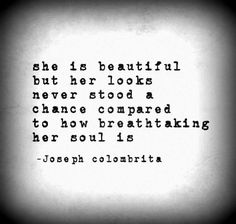 How breath taking her soul is..
