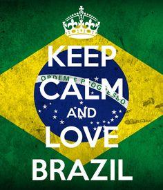 Keep calm love Brazil!