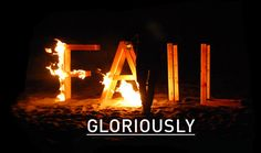 Fail Gloriously