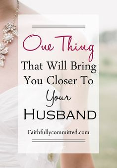 The one thing that will bring you closer to your husband: Growing closer to God.