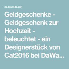 Geldgeschenke - Geldgeschenk zur Hochzeit - beleuchtet - ein Designerstück von Cat2016 bei DaWanda