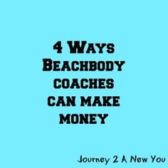 Making money as a beachbody coach and helping people reach their goals through hard work and motivation.