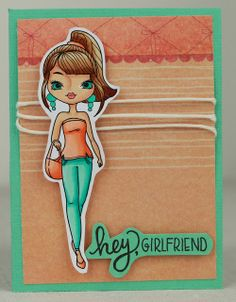 Little Blue Button Stamps: Hey girlfriend