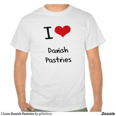 I Love Danish Pastries Tees