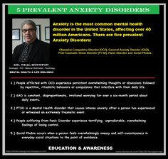 FIVE PREVALENT ANXIETY DISORDERS: Anxiety is the most common mental health disorder in the United States, affecting over 40 million Americans. There are five prevalent Anxiety Disorders: Obsessive-Compulsive Disorder (OCD), General Anxiety Disorder (GAD), Post-Traumatic Stress Disorder (PTSD), Panic Disorder and Social Phobia. ~ Dr. Neal Houston, Sociologist (Mental Health  Life Wellness) EDUCATION  AWARENESS http://www.facebook.com/TheLifeTherapyGroup