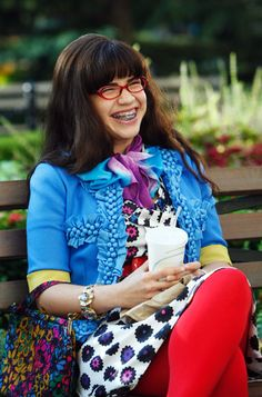 Ugly Betty - always believe in yourself even when people put you through hell! And always be yourself, no matter what.
