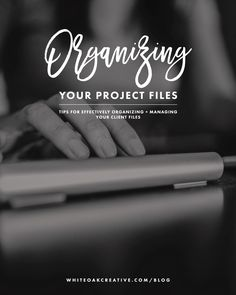 Steps and process behind how I organize project files for my business plus some tips for setting up a system that works for you.