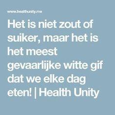 Het is niet zout of suiker, maar het is het meest gevaarlijke witte gif dat we elke dag eten!   Health Unity Healthy Tips, Body, Diet Recipes, Cancer, Remedies, Medical, Fitness, Beauty, Health