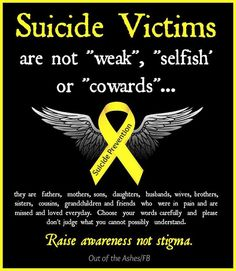 Suicide Victims are not weak, selfish or cowards. Chose your words carefully and please do not judge what you cannot possibly understand. Raise awareness not stigma. Losing Someone, Losing Me, Suicide Quotes, It Goes On, Mental Health Awareness, Ptsd Awareness, Create Awareness, Selfish, Mental Illness
