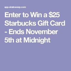 Enter to Win a $25 Starbucks Gift Card - Ends November 5th at Midnight